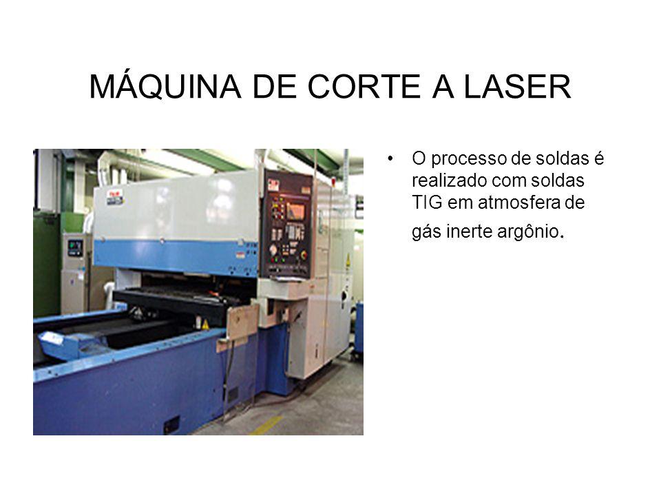 MÁQUINA DE CORTE A LASER O processo de soldas é realizado com soldas TIG em atmosfera de gás inerte argônio.
