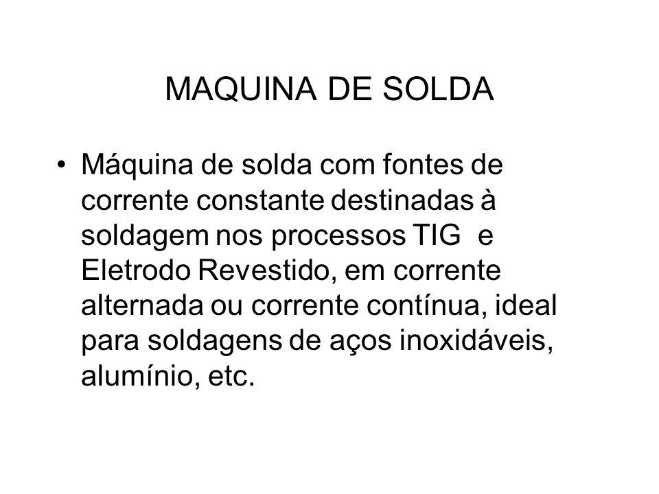 MAQUINA DE SOLDA Máquina de solda com fontes de corrente constante destinadas à soldagem nos processos TIG e Eletrodo Revestido, em corrente alternada ou corrente contínua, ideal para soldagens de aços inoxidáveis, alumínio, etc.