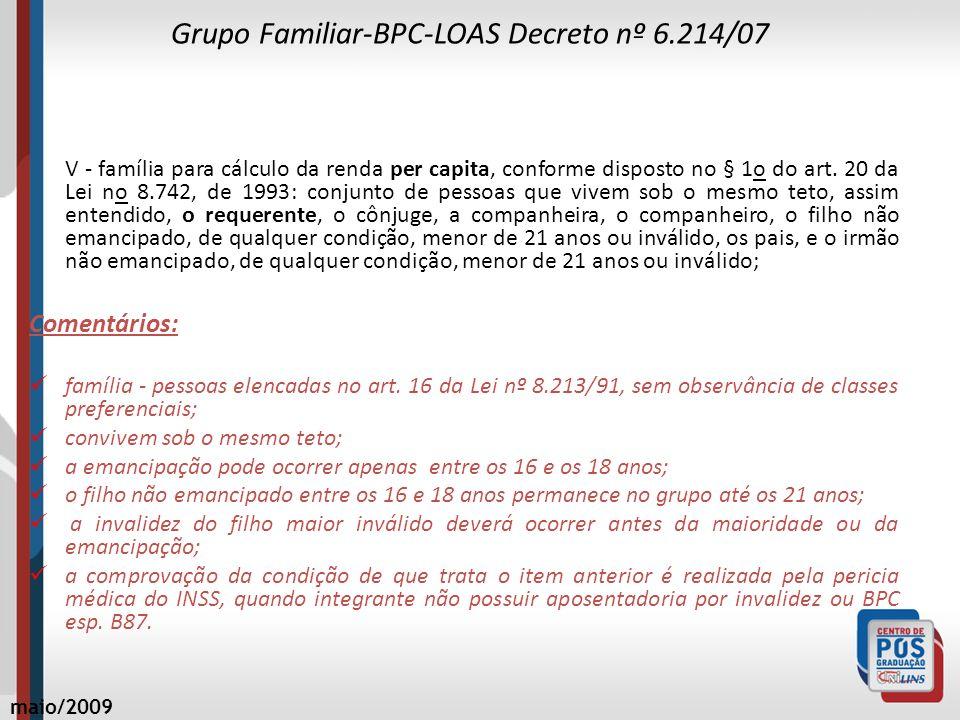 Grupo Familiar-BPC-LOAS Decreto nº 6.214/07 V - família para cálculo da renda per capita, conforme disposto no § 1o do art. 20 da Lei no 8.742, de 199