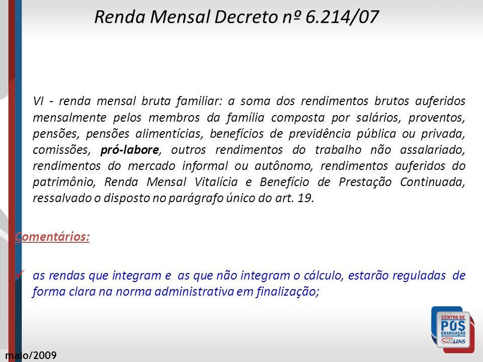 Renda Mensal Decreto nº 6.214/07 VI - renda mensal bruta familiar: a soma dos rendimentos brutos auferidos mensalmente pelos membros da família compos