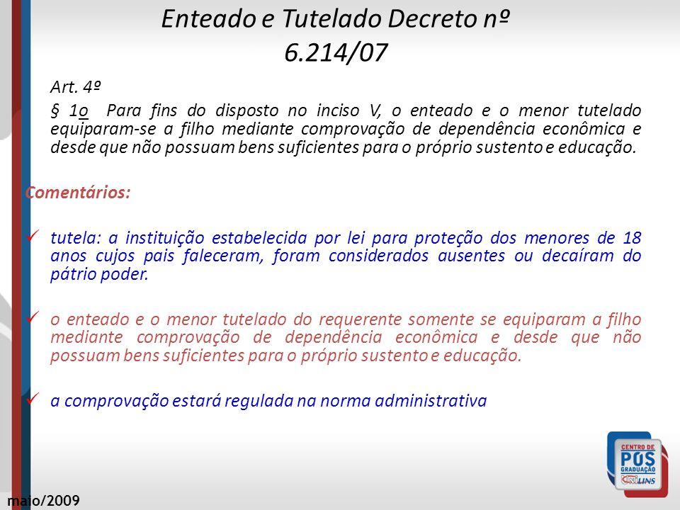 Enteado e Tutelado Decreto nº 6.214/07 Art. 4º § 1o Para fins do disposto no inciso V, o enteado e o menor tutelado equiparam-se a filho mediante comp