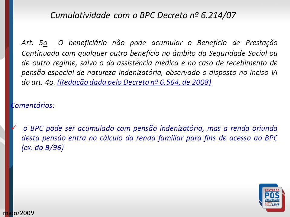 Cumulatividade com o BPC Decreto nº 6.214/07 Art. 5o O beneficiário não pode acumular o Benefício de Prestação Continuada com qualquer outro benefício
