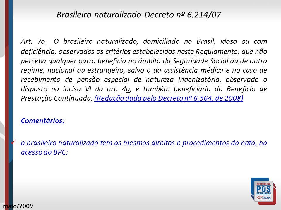 Brasileiro naturalizado Decreto nº 6.214/07 Art. 7o O brasileiro naturalizado, domiciliado no Brasil, idoso ou com deficiência, observados os critério