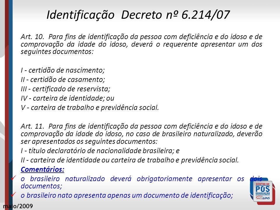 Identificação Decreto nº 6.214/07 Art. 10. Para fins de identificação da pessoa com deficiência e do idoso e de comprovação da idade do idoso, deverá