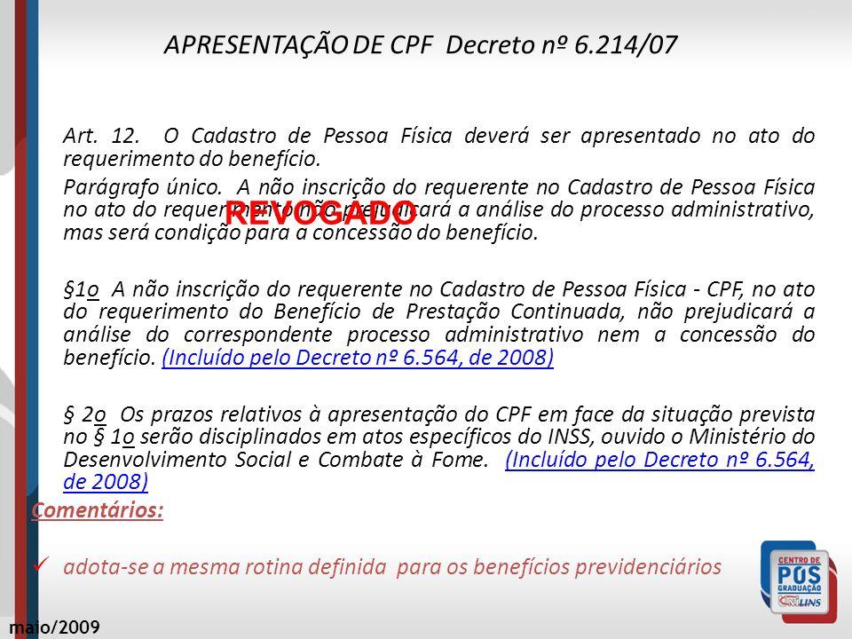 APRESENTAÇÃO DE CPF Decreto nº 6.214/07 Art. 12. O Cadastro de Pessoa Física deverá ser apresentado no ato do requerimento do benefício. Parágrafo úni