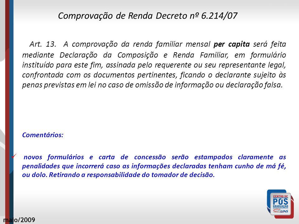 Comprovação de Renda Decreto nº 6.214/07 Art. 13. A comprovação da renda familiar mensal per capita será feita mediante Declaração da Composição e Ren