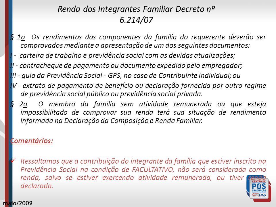 Renda dos Integrantes Familiar Decreto nº 6.214/07 § 1o Os rendimentos dos componentes da família do requerente deverão ser comprovados mediante a apr