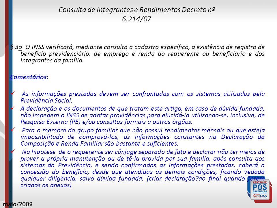 Consulta de Integrantes e Rendimentos Decreto nº 6.214/07 § 3o O INSS verificará, mediante consulta a cadastro específico, a existência de registro de