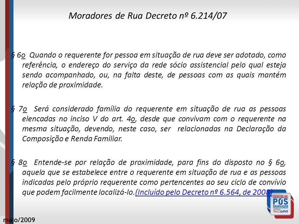 Moradores de Rua Decreto nº 6.214/07 § 6o Quando o requerente for pessoa em situação de rua deve ser adotado, como referência, o endereço do serviço d