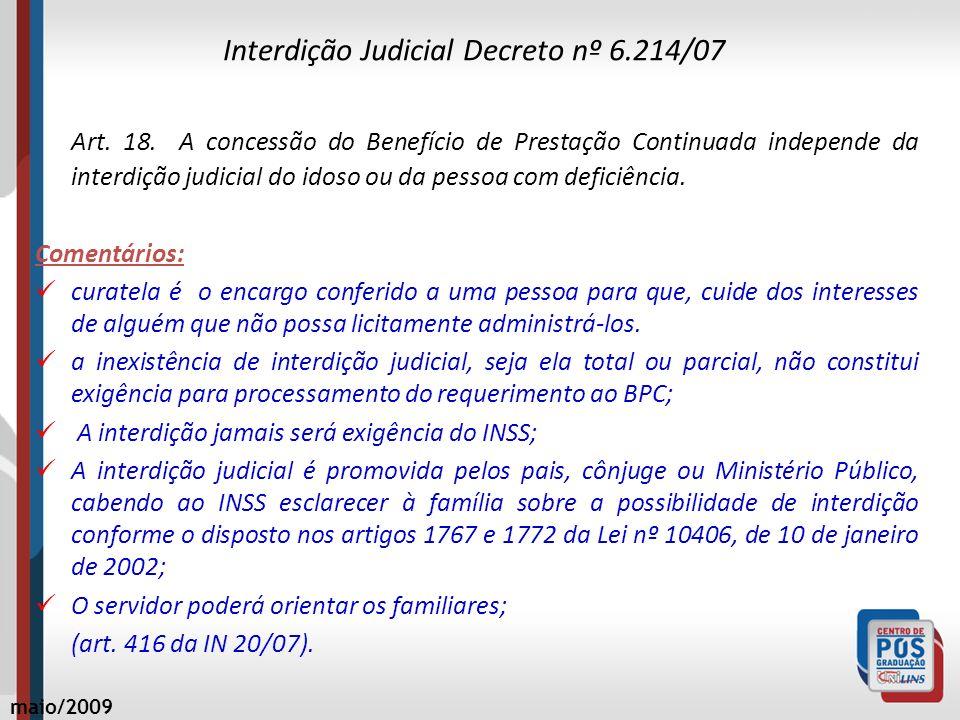 Interdição Judicial Decreto nº 6.214/07 Art. 18. A concessão do Benefício de Prestação Continuada independe da interdição judicial do idoso ou da pess