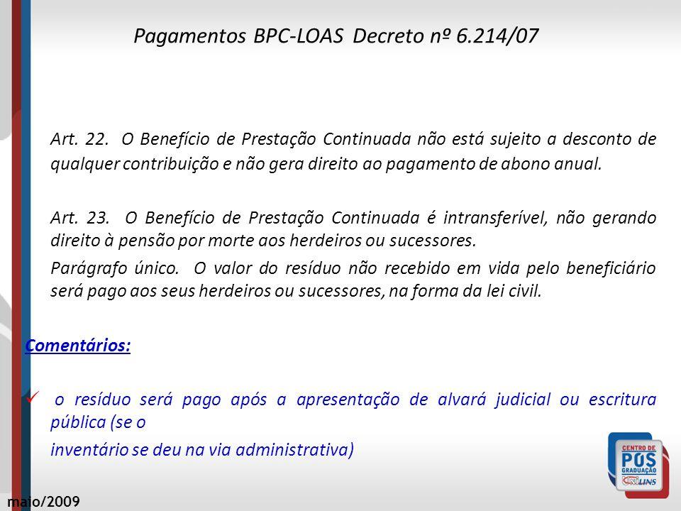 Pagamentos BPC-LOAS Decreto nº 6.214/07 Art. 22. O Benefício de Prestação Continuada não está sujeito a desconto de qualquer contribuição e não gera d