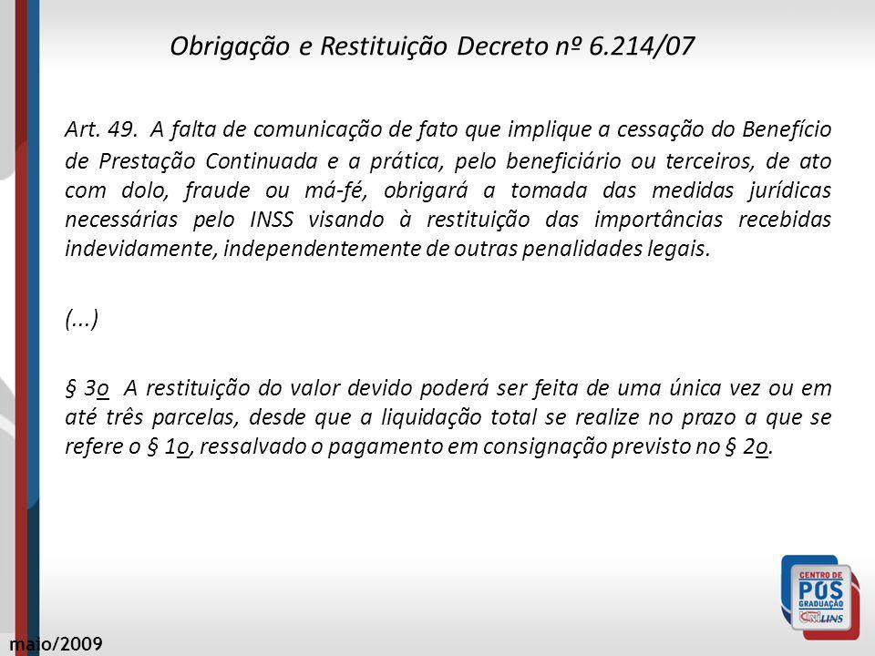 Obrigação e Restituição Decreto nº 6.214/07 Art. 49. A falta de comunicação de fato que implique a cessação do Benefício de Prestação Continuada e a p
