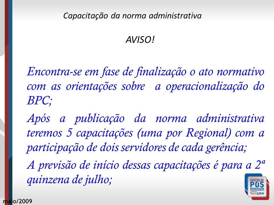 Capacitação da norma administrativa AVISO! Encontra-se em fase de finalização o ato normativo com as orientações sobre a operacionalização do BPC; Apó