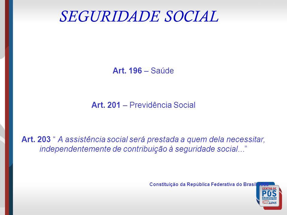 SEGURIDADE SOCIAL Art. 196 – Saúde Art. 201 – Previdência Social Art. 203 A assistência social será prestada a quem dela necessitar, independentemente