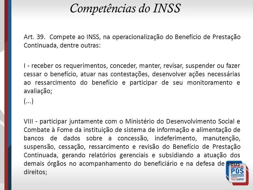 Competências do INSS Art. 39. Compete ao INSS, na operacionalização do Benefício de Prestação Continuada, dentre outras: I - receber os requerimentos,