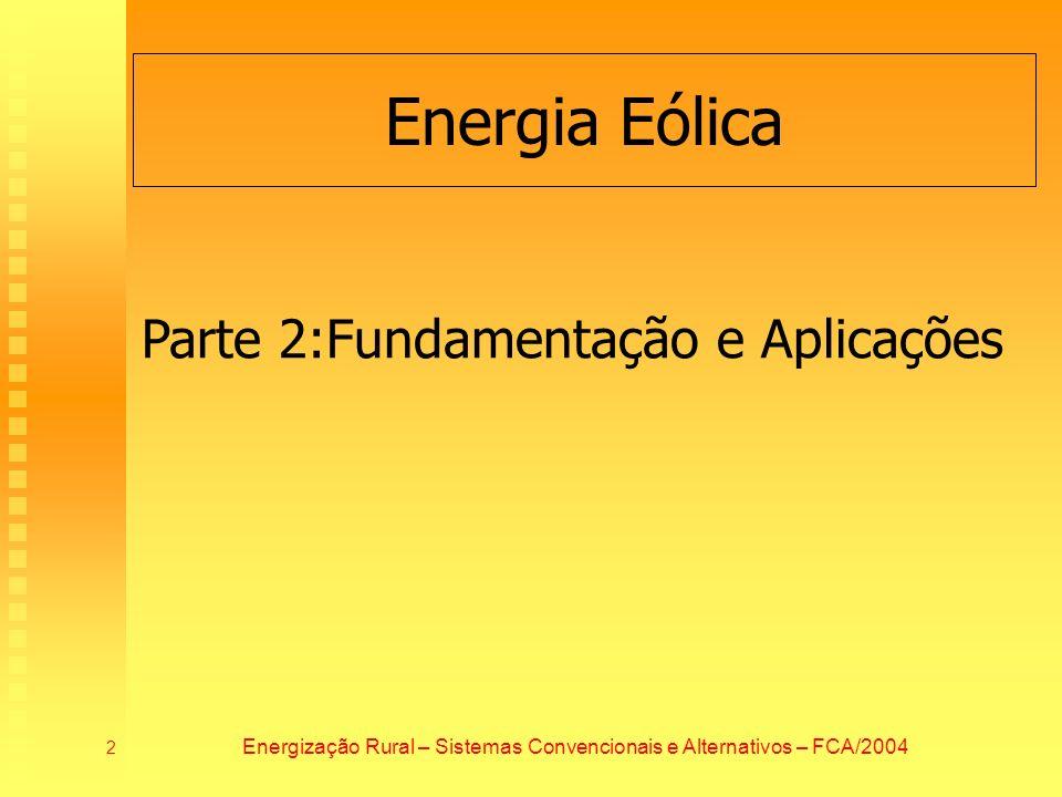 Energia Eólica 2 Parte 2:Fundamentação e Aplicações Energização Rural – Sistemas Convencionais e Alternativos – FCA/2004