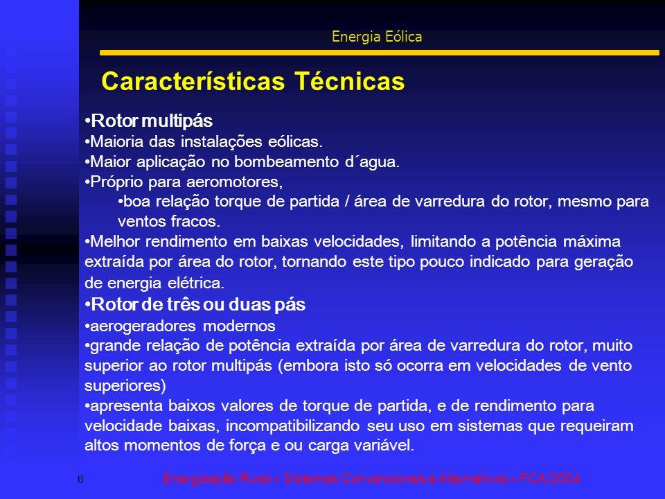 Características Técnicas 6 Energização Rural – Sistemas Convencionais e Alternativos – FCA/2004 Energia Eólica Rotor multipás Maioria das instalações eólicas.