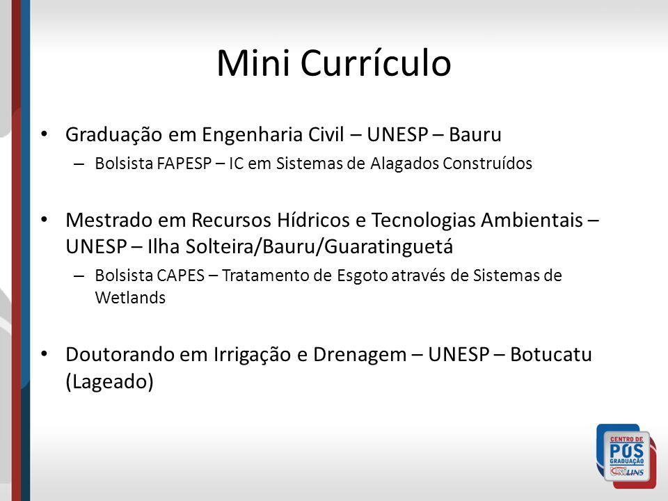 Mini Currículo Graduação em Engenharia Civil – UNESP – Bauru – Bolsista FAPESP – IC em Sistemas de Alagados Construídos Mestrado em Recursos Hídricos