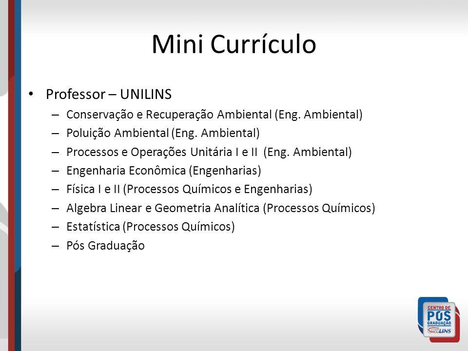 Mini Currículo Professor – UNILINS – Conservação e Recuperação Ambiental (Eng. Ambiental) – Poluição Ambiental (Eng. Ambiental) – Processos e Operaçõe