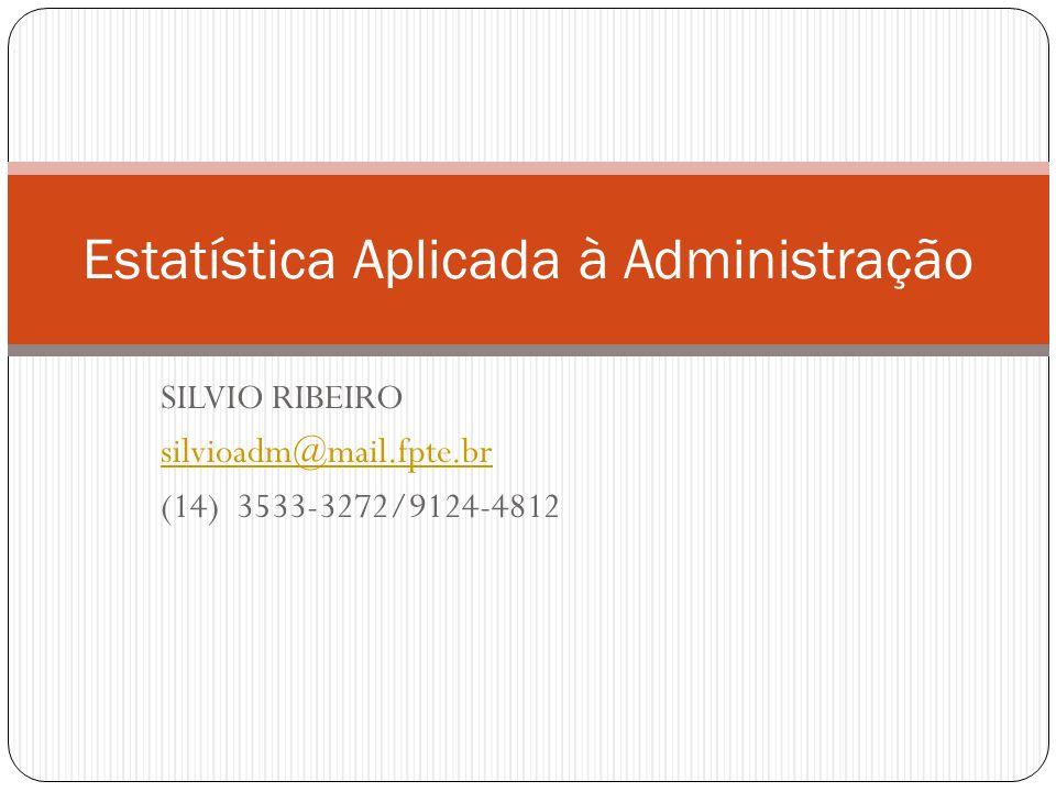 SILVIO RIBEIRO silvioadm@mail.fpte.br (14) 3533-3272/9124-4812 Estatística Aplicada à Administração