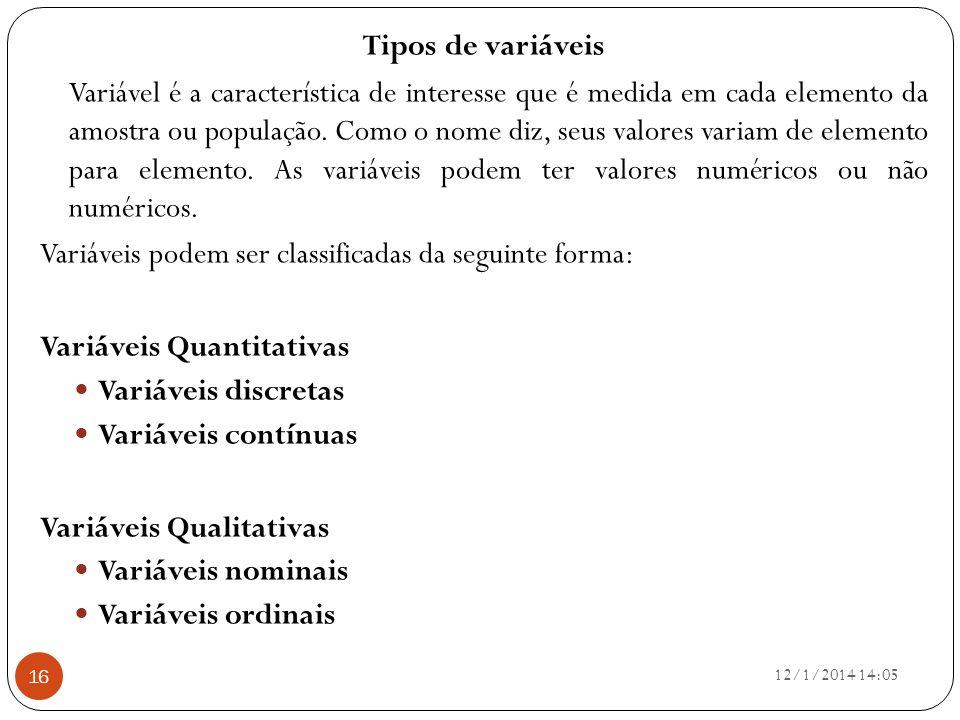 Tipos de variáveis Variável é a característica de interesse que é medida em cada elemento da amostra ou população. Como o nome diz, seus valores varia