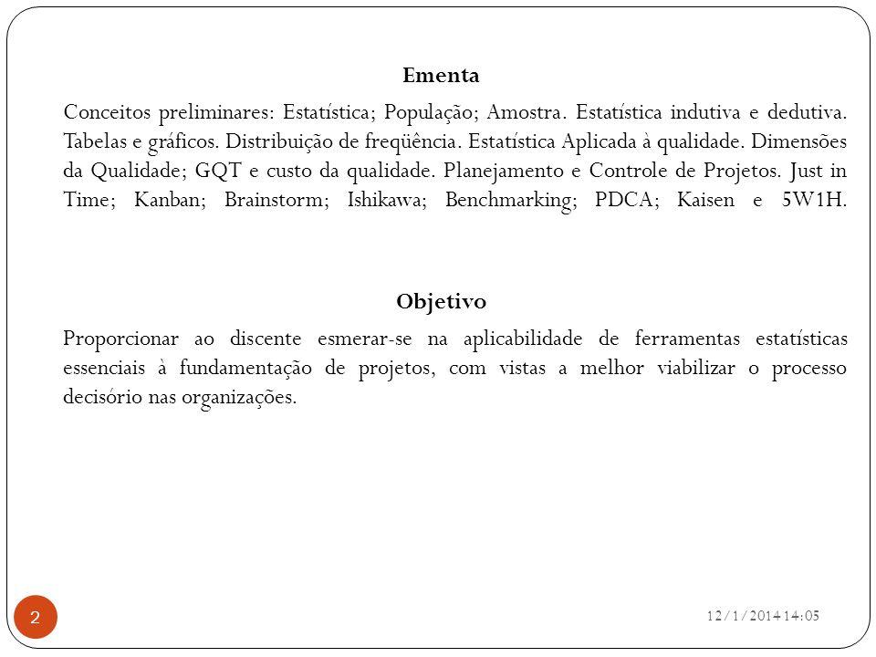 Ementa Conceitos preliminares: Estatística; População; Amostra. Estatística indutiva e dedutiva. Tabelas e gráficos. Distribuição de freqüência. Estat
