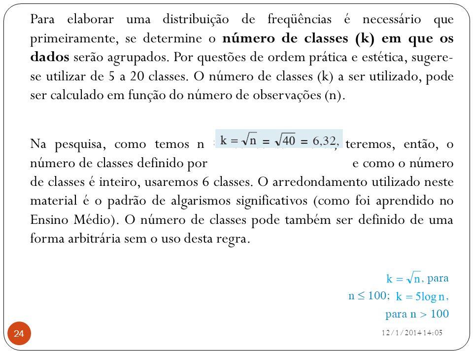 Para elaborar uma distribuição de freqüências é necessário que primeiramente, se determine o número de classes (k) em que os dados serão agrupados. Po