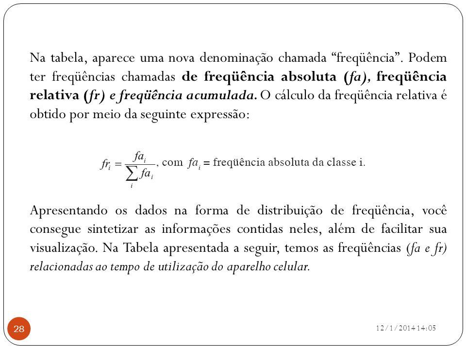 Na tabela, aparece uma nova denominação chamada freqüência. Podem ter freqüências chamadas de freqüência absoluta (fa), freqüência relativa (fr) e fre