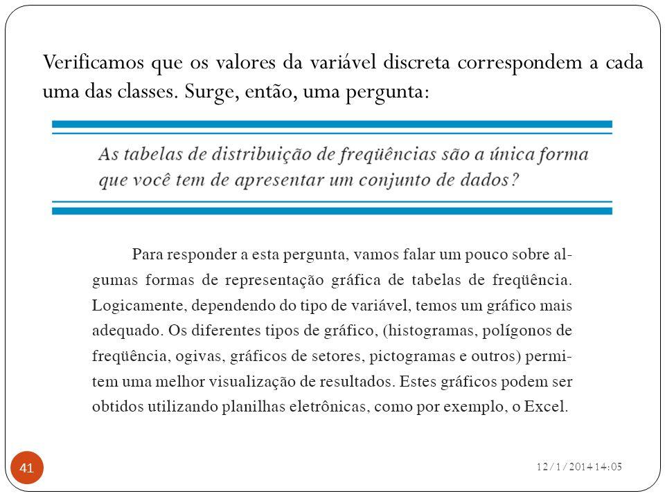 12/1/2014 14:07 41 Verificamos que os valores da variável discreta correspondem a cada uma das classes. Surge, então, uma pergunta: