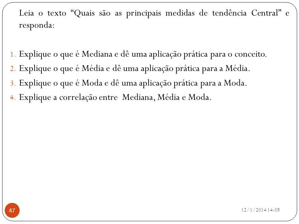 12/1/2014 14:07 47 Leia o texto Quais são as principais medidas de tendência Central e responda: 1. Explique o que é Mediana e dê uma aplicação prátic