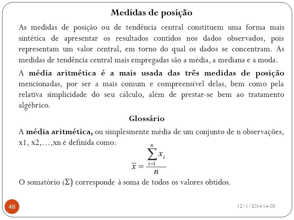 12/1/2014 14:07 48 Medidas de posição As medidas de posição ou de tendência central constituem uma forma mais sintética de apresentar os resultados co