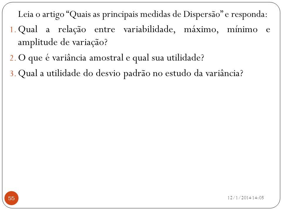 12/1/2014 14:07 55 Leia o artigo Quais as principais medidas de Dispersão e responda: 1. Qual a relação entre variabilidade, máximo, mínimo e amplitud