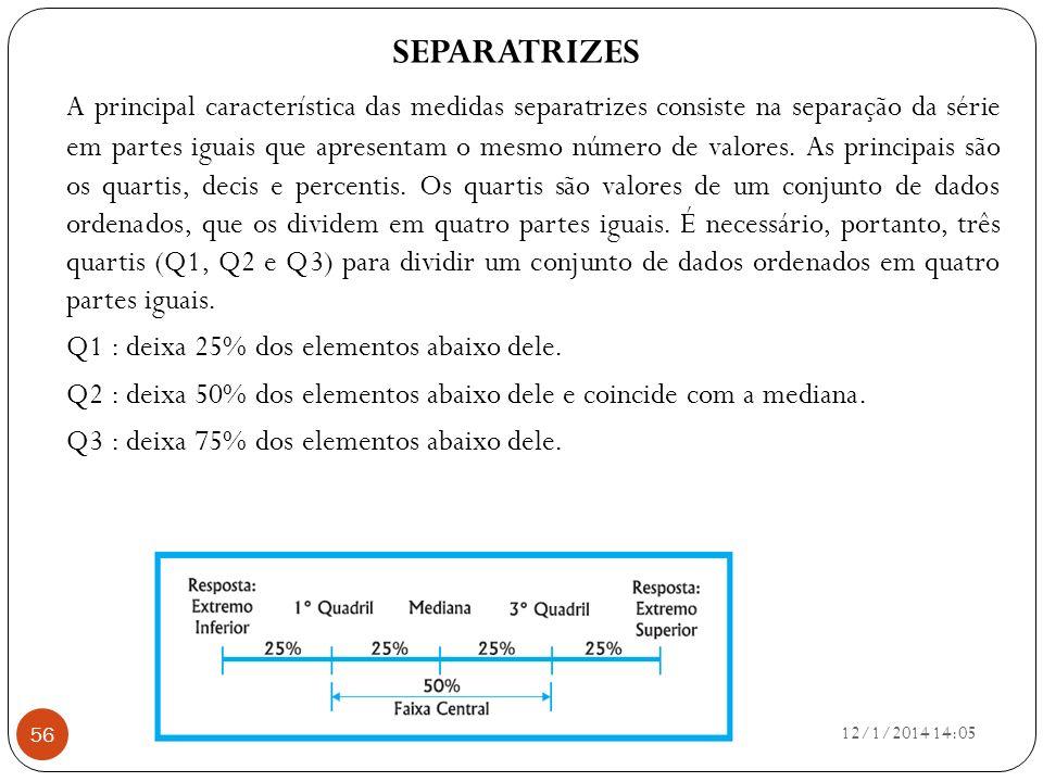 12/1/2014 14:07 56 SEPARATRIZES A principal característica das medidas separatrizes consiste na separação da série em partes iguais que apresentam o m
