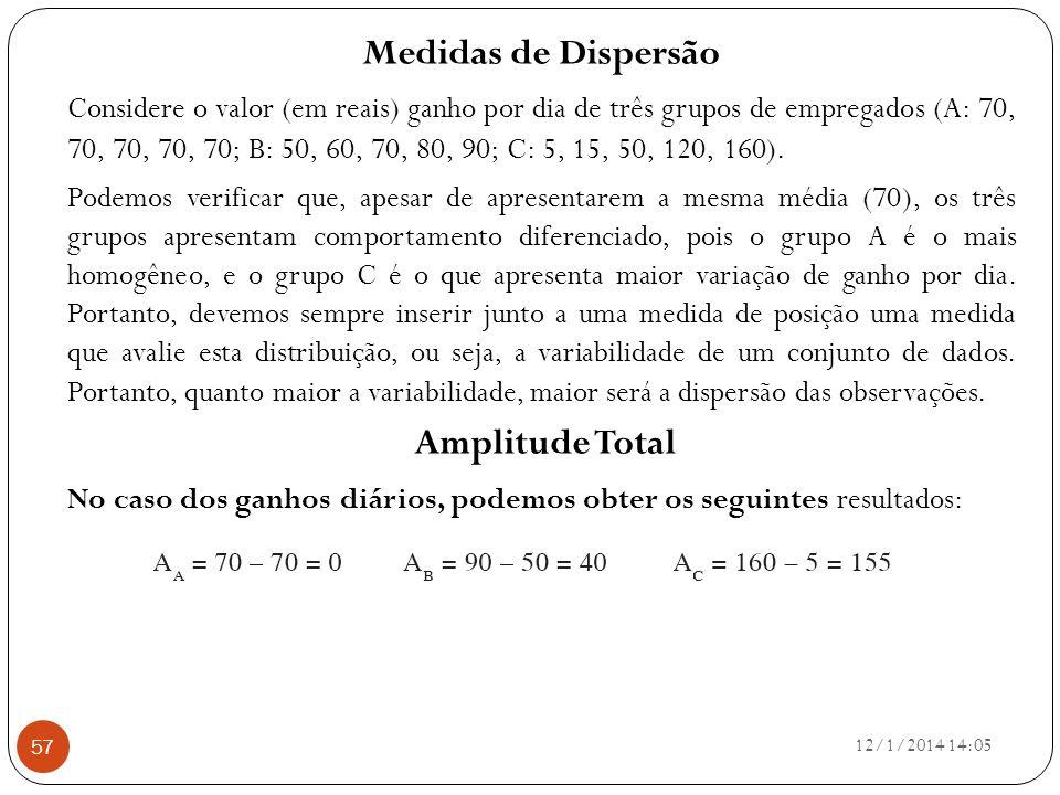 12/1/2014 14:07 57 Medidas de Dispersão Considere o valor (em reais) ganho por dia de três grupos de empregados (A: 70, 70, 70, 70, 70; B: 50, 60, 70,