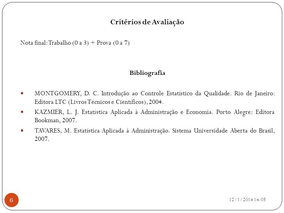 Critérios de Avaliação Nota final: Trabalho (0 a 3) + Prova (0 a 7) Bibliografia MONTGOMERY, D. C. Introdução ao Controle Estatístico da Qualidade. Ri