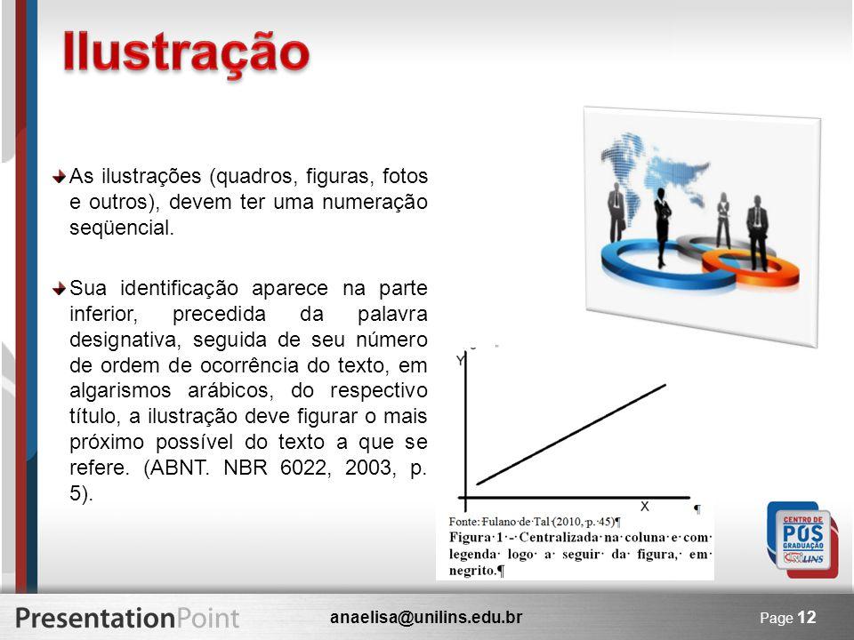 anaelisa@unilins.edu.br Page 12 As ilustrações (quadros, figuras, fotos e outros), devem ter uma numeração seqüencial. Sua identificação aparece na pa