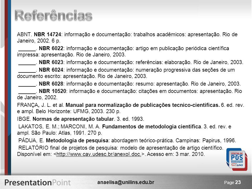 anaelisa@unilins.edu.br Page 23 ABNT. NBR 14724: informação e documentação: trabalhos acadêmicos: apresentação. Rio de Janeiro, 2002. 6 p. ______. NBR