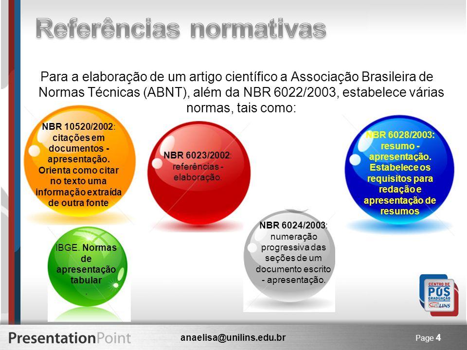 anaelisa@unilins.edu.br Page 4 Para a elaboração de um artigo científico a Associação Brasileira de Normas Técnicas (ABNT), além da NBR 6022/2003, est