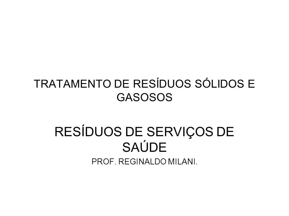 TRATAMENTO DE RESÍDUOS SÓLIDOS E GASOSOS RESÍDUOS DE SERVIÇOS DE SAÚDE PROF. REGINALDO MILANI.