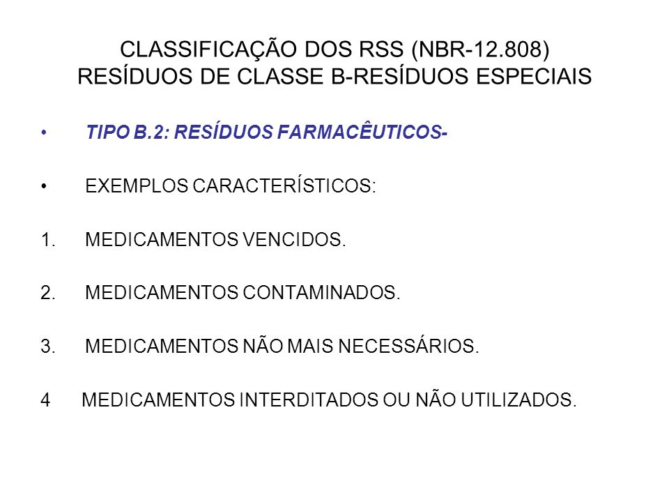 CLASSIFICAÇÃO DOS RSS (NBR-12.808) RESÍDUOS DE CLASSE B-RESÍDUOS ESPECIAIS TIPO B.2: RESÍDUOS FARMACÊUTICOS- EXEMPLOS CARACTERÍSTICOS: 1.MEDICAMENTOS