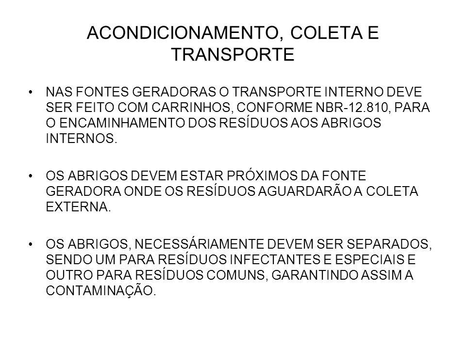 NAS FONTES GERADORAS O TRANSPORTE INTERNO DEVE SER FEITO COM CARRINHOS, CONFORME NBR-12.810, PARA O ENCAMINHAMENTO DOS RESÍDUOS AOS ABRIGOS INTERNOS.