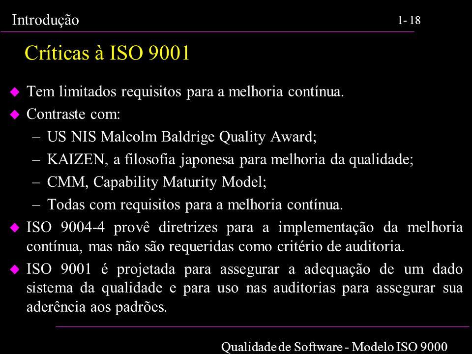 Qualidade de Software - Modelo ISO 9000 Introdução 1-18 Críticas à ISO 9001 u Tem limitados requisitos para a melhoria contínua. u Contraste com: –US