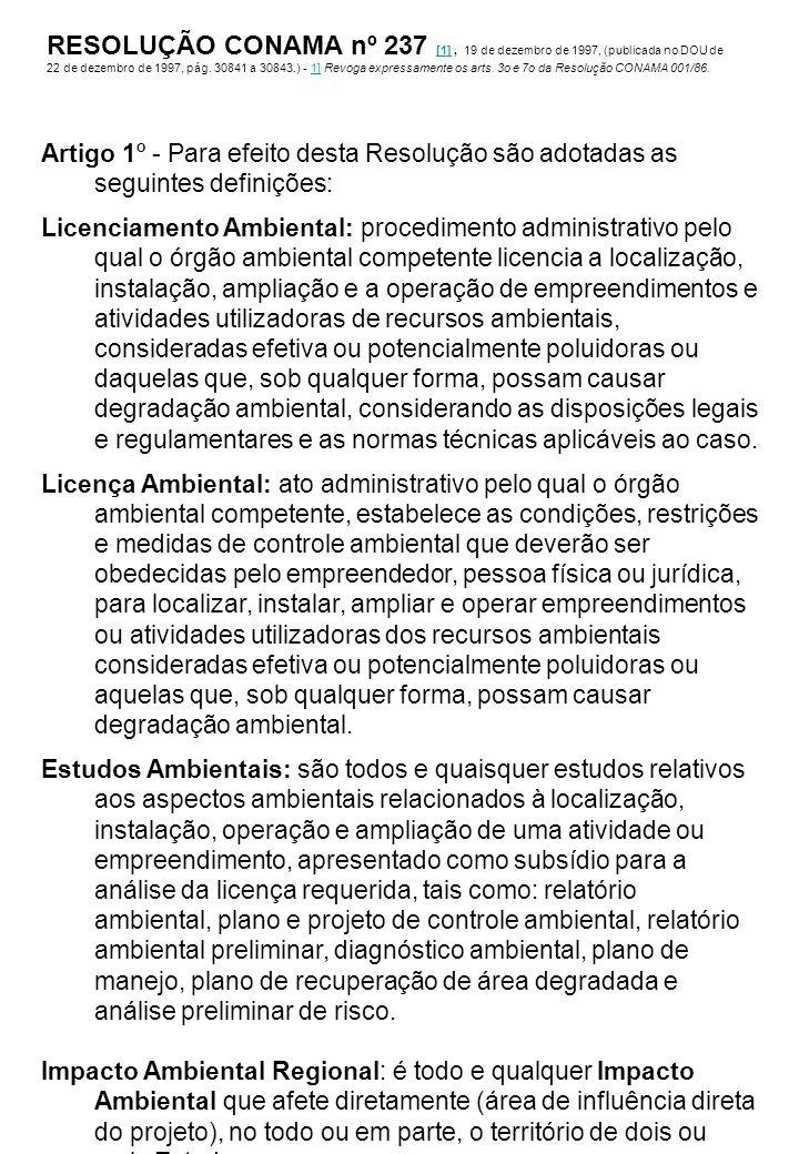Artigo 1º - Para efeito desta Resolução são adotadas as seguintes definições: Licenciamento Ambiental: procedimento administrativo pelo qual o órgão a