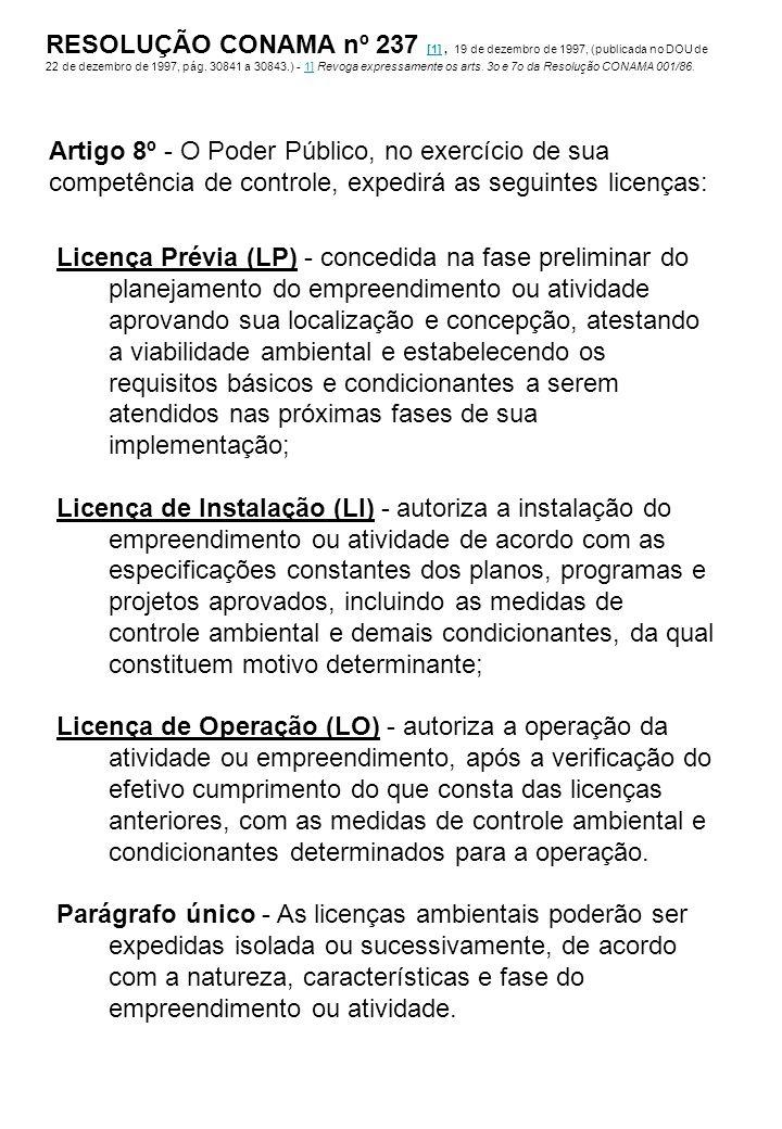 Licença Prévia (LP) - concedida na fase preliminar do planejamento do empreendimento ou atividade aprovando sua localização e concepção, atestando a v