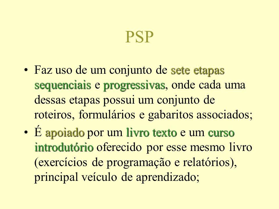PSP sete etapas sequenciaisprogressivasFaz uso de um conjunto de sete etapas sequenciais e progressivas, onde cada uma dessas etapas possui um conjunt
