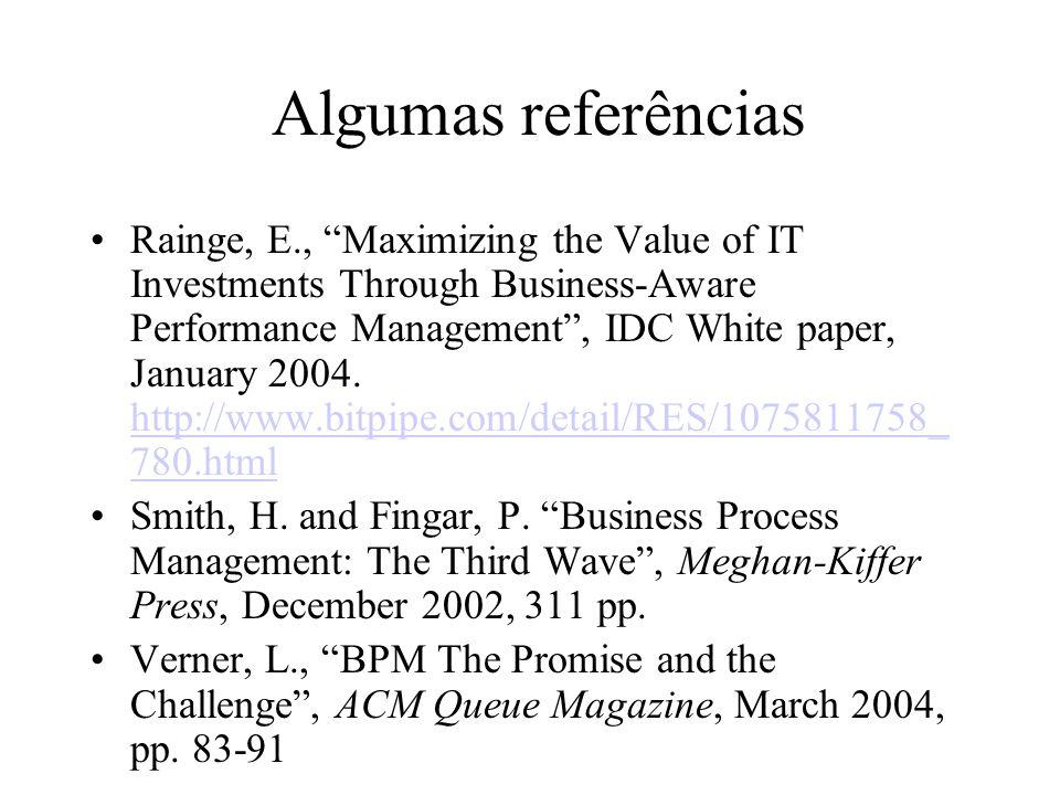 Algumas referências Rainge, E., Maximizing the Value of IT Investments Through Business-Aware Performance Management, IDC White paper, January 2004. h