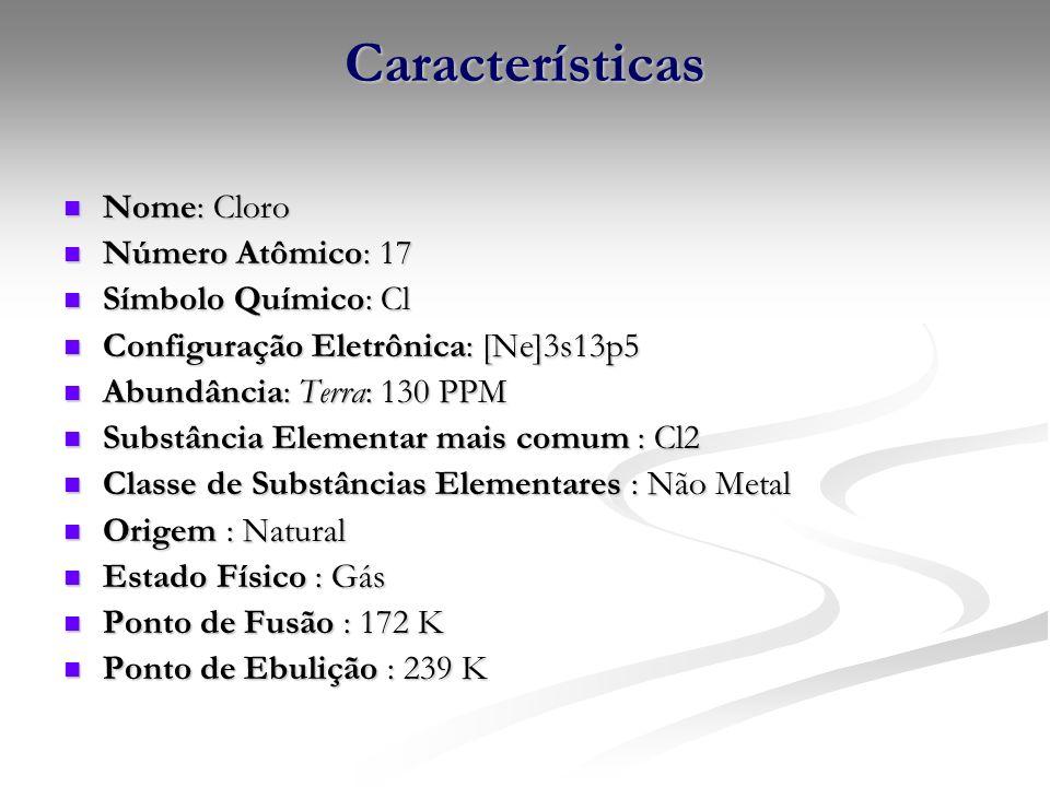 Características Nome: Cloro Nome: Cloro Número Atômico: 17 Número Atômico: 17 Símbolo Químico: Cl Símbolo Químico: Cl Configuração Eletrônica: [Ne]3s1