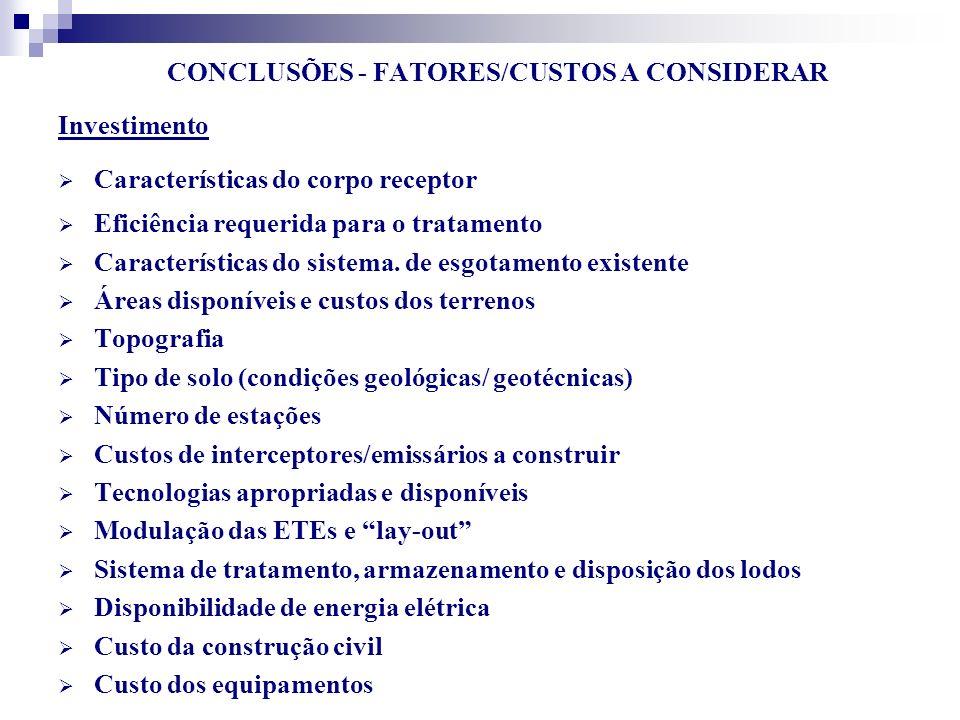 CONCLUSÕES - FATORES/CUSTOS A CONSIDERAR Investimento Características do corpo receptor Eficiência requerida para o tratamento Características do sist