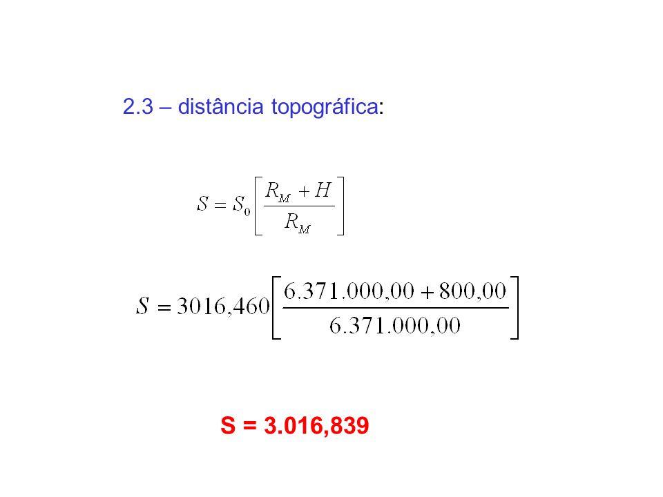 2.3 – distância topográfica: S = 3.016,839