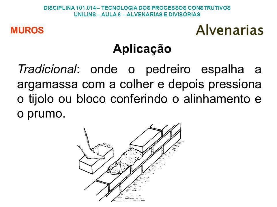 DISCIPLINA 101.014 – TECNOLOGIA DOS PROCESSOS CONSTRUTIVOS UNILINS – AULA 8 – ALVENARIAS E DIVISÓRIAS MUROS Aplicação Tradicional: onde o pedreiro esp